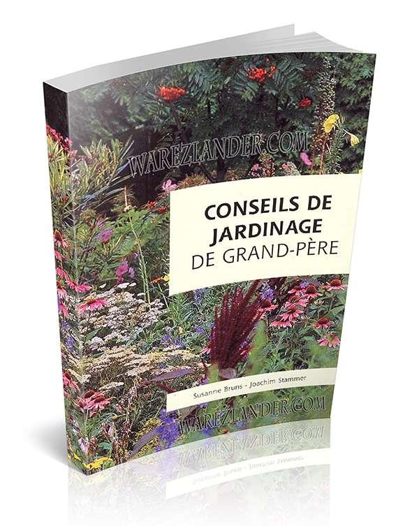 conseils de jardinage de grand p re warezlander